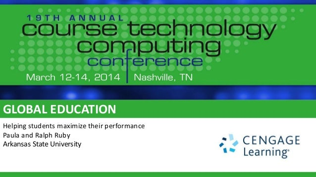 Global Education ‐ Helping Students Maximize Their Performance Part 2 - Course Technology Computing Conference