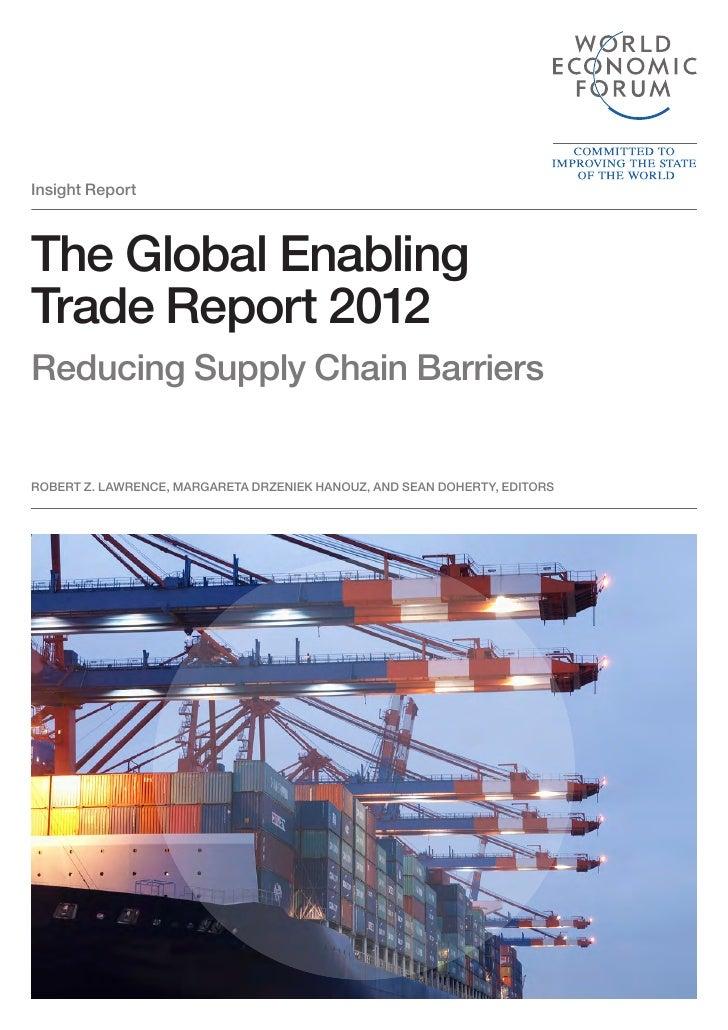 Insight ReportThe Global EnablingTrade Report 2012Reducing Supply Chain BarriersROBERT Z. LAWRENCE, MARGARETA DRZENIEK HAN...
