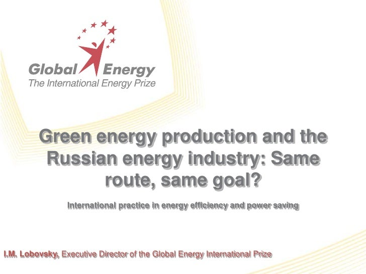 Green energy production and the Russian energy industry: Same route, same goal?<br />International practice in energy effi...
