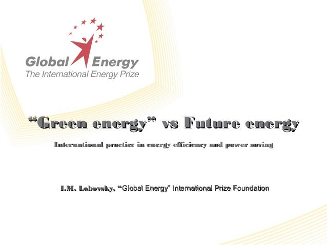 """""Green energy"" vs Future energyGreen energy"" vs Future energy International practice in energy efficiency and power savin..."