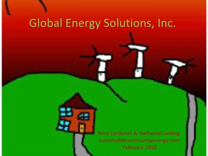 Global Energy Solutions, Inc.  Nina Carduner & Nathaniel Lodwig  sustainablecommunityenergy.com February 2010
