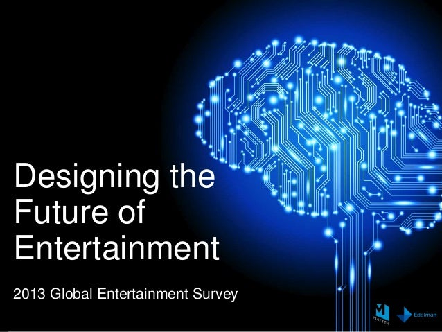 Designing theFuture ofEntertainment2013 Global Entertainment Survey