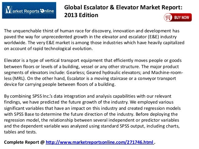 Global Escalator & Elevator Market Report: 2013 Edition The unquenchable thirst of human race for discovery, innovation an...
