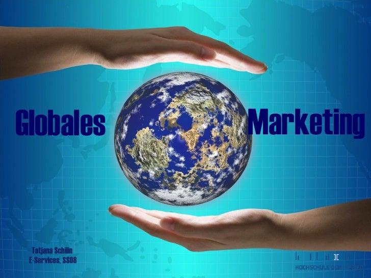 Globales Marketing Tatjana Schilin E-Services, SS08