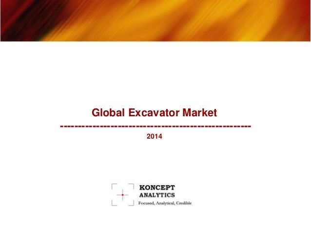 Global Excavator Market Report: 2014 Edition - New Report by Koncept Analytics