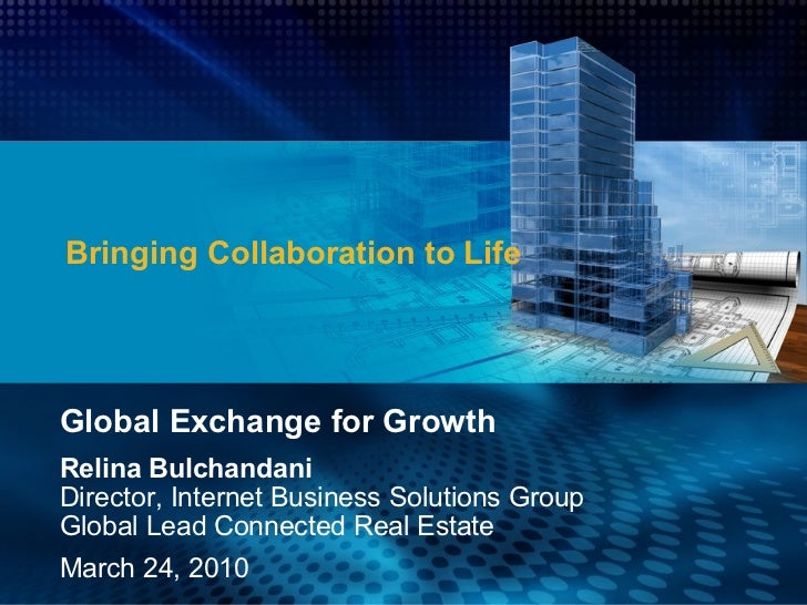 Bringing Collaboration to Life Global Exchange for Growth Relina Bulchandani  Director, Internet Business Solutions Group ...