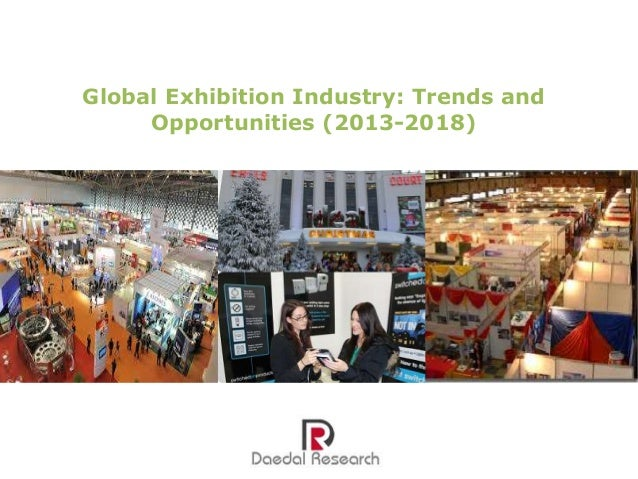 Global Exhibition Industry: Trends and Opportunities (2013-2018)