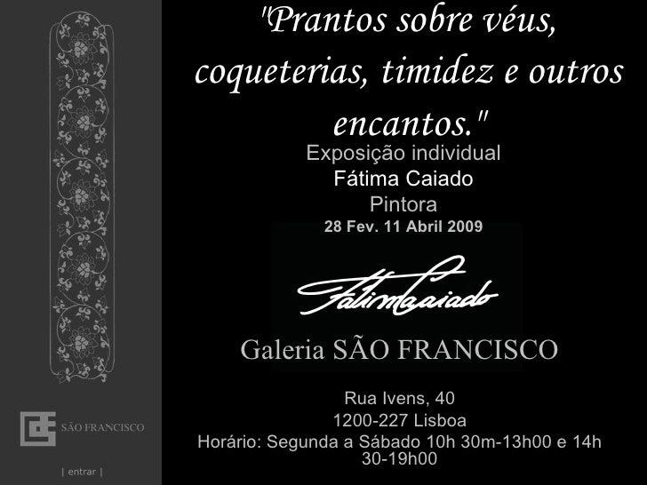 """""""Prantos sobre véus, coqueterias, timidez e outros encantos."""" Galeria   SÃO FRANCISCO Rua Ivens, 40 1200-227 Lis..."""