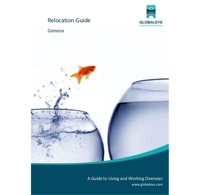 Relocation Guide Geneva                    AGuidetoLivingandWorkingOverseas www.globaleye.com