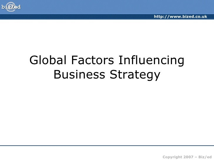 the global factors influencing on business Decision-making in a global environment in the past, external conditions were considered a constant, and internal factors were used to predict organizational directly influencing business decision making within the us el nino related losses have impacted commodity prices and the.