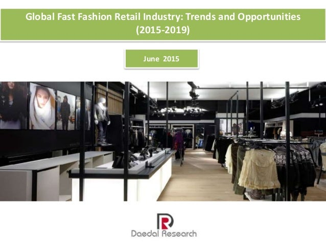 Global fast fashion retail industry trends and opportunities 2015 2