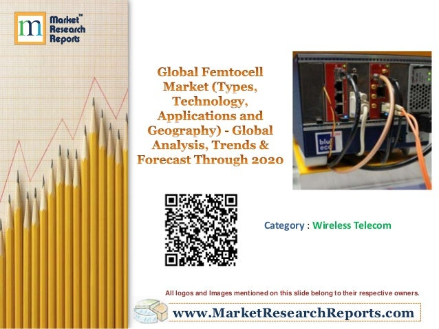 Global Femtocell Market (Types, Technology, Applications and Geography) - Global Analysis, Trends & Forecast Through 2020