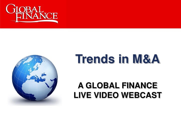 Trends in M&A   A GLOBAL FINANCE LIVE VIDEO WEBCAST