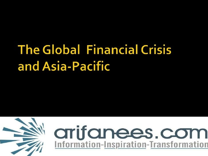 The Global  Financial Crisis and Asia-Pacific<br />arifanees.com - Information - Inspiration - Transformation<br />1<br />