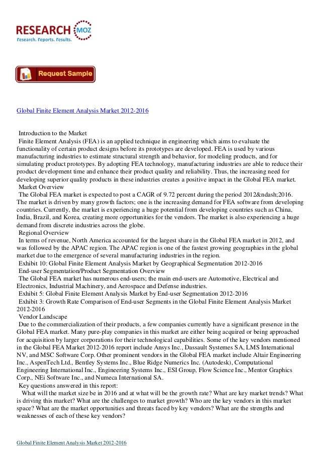Global Finite Element Analysis Market 2012-2016Introduction to the MarketFinite Element Analysis (FEA) is an applied techn...