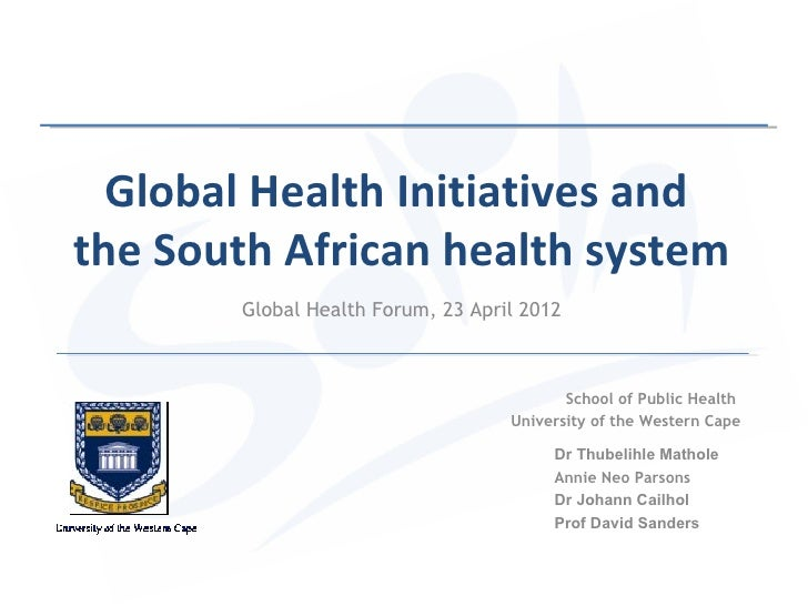 Global Health Initiatives andthe South African health system       Global Health Forum, 23 April 2012                     ...