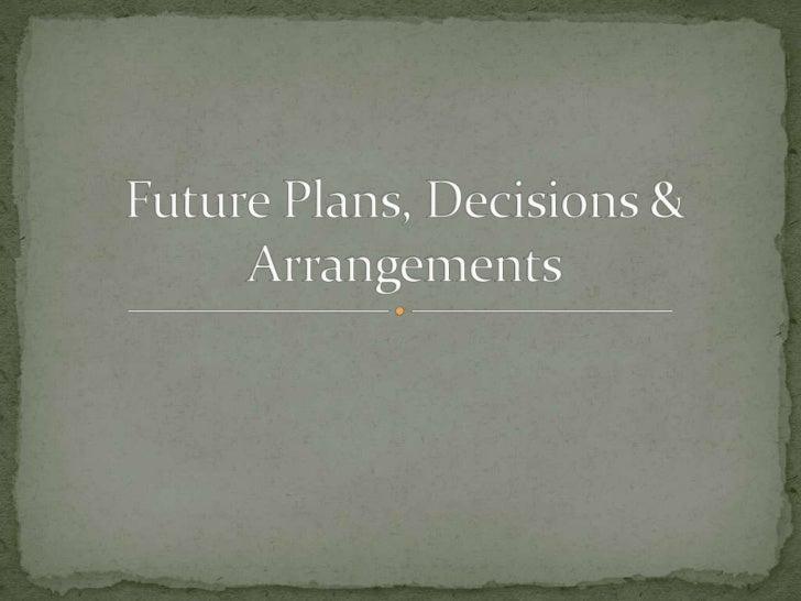 Future Plans, Decisions & Arrangements<br />