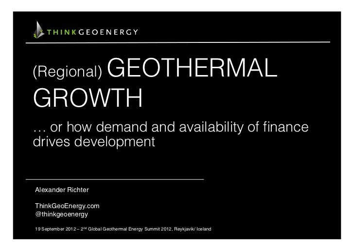 GEOTHERMAL(Regional)GROWTH… or how demand and availability of financedrives developmentAlexander Richter!!ThinkGeoEnergy.co...