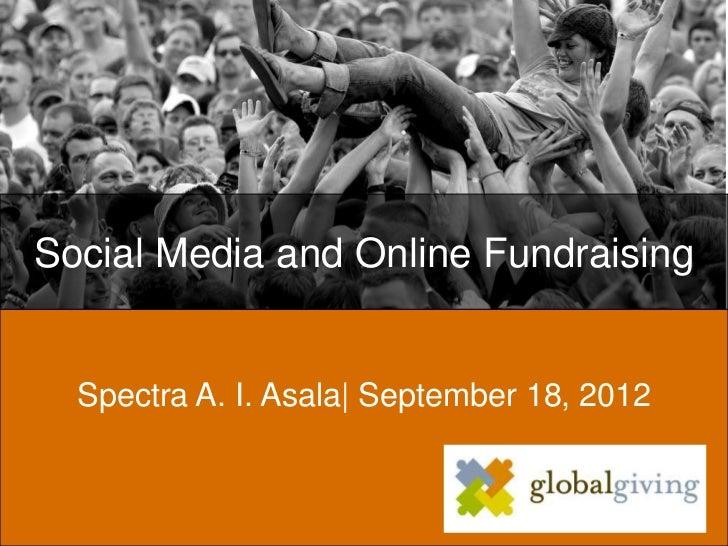 Social Media and Online Fundraising  Spectra A. I. Asala| September 18, 2012