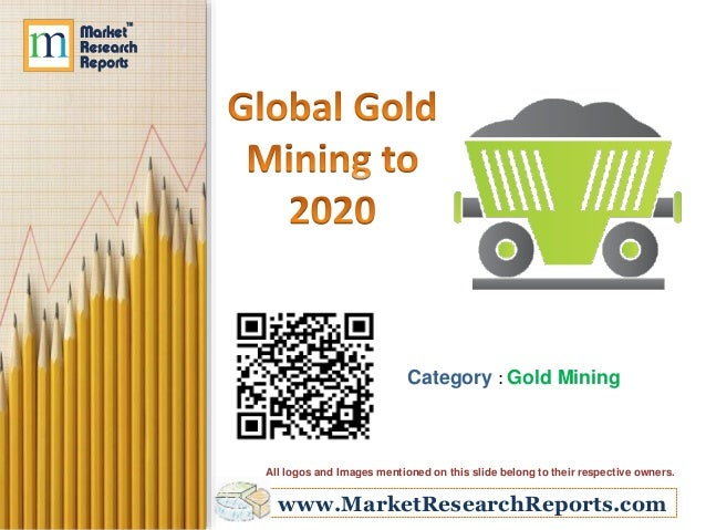www.MarketResearchReports.com Category : Gold Mining All logos and Images mentioned on this slide belong to their respecti...