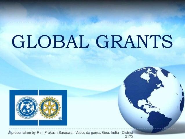 GLOBAL GRANTSA presentation by Rtn. Prakash Saraswat, Vasco da gama, Goa, India - District                                ...