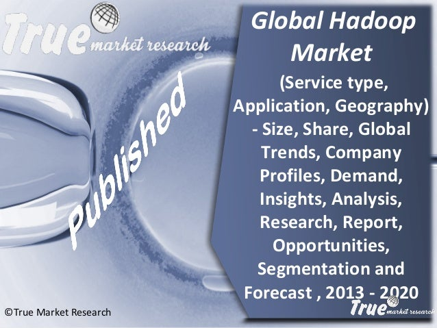 """global hadoop market published at analyze Global hadoop market (service type, application, geography) published at reportsandintelligencecom report """"global hadoop market (service type."""