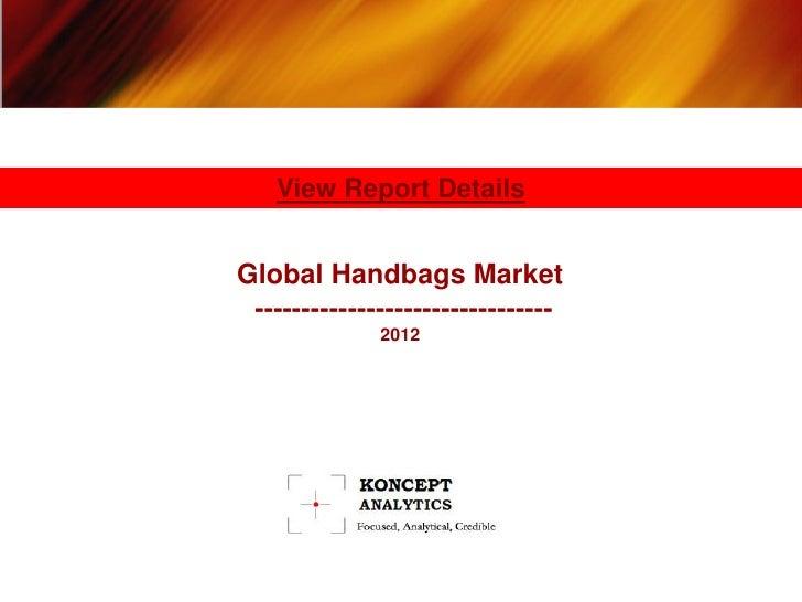 View Report DetailsGlobal Handbags Market --------------------------------              2012