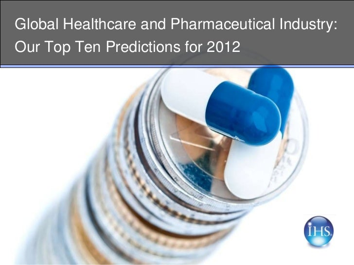 The Global Healthcare and Pharmaceutical Industry in 2012 - Ten Predictions for the Year Ahead