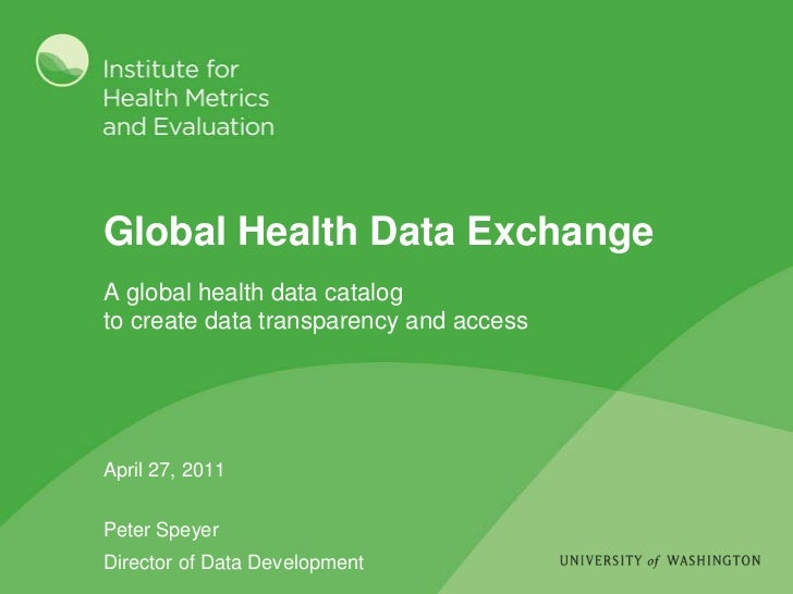 Global Health Data Exchange<br />April 27, 2011<br />Peter Speyer<br />Director of Data Development<br />A global health d...