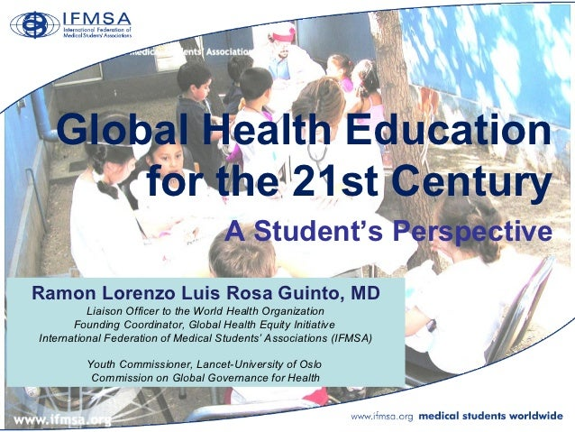 Global Health Education       for the 21st Century                                    A Student's PerspectiveRamon Lorenzo...