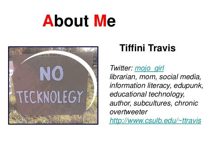 A bout  M e Twitter:  mojo_girl librarian, mom, social media, information literacy, edupunk, educational technology, autho...