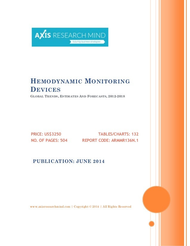 www.axisresearchmind.com | Copyright © 2014 | All Rights Reserved HEMODYNAMIC MONITORING DEVICES GLOBAL TRENDS, ESTIMATES ...