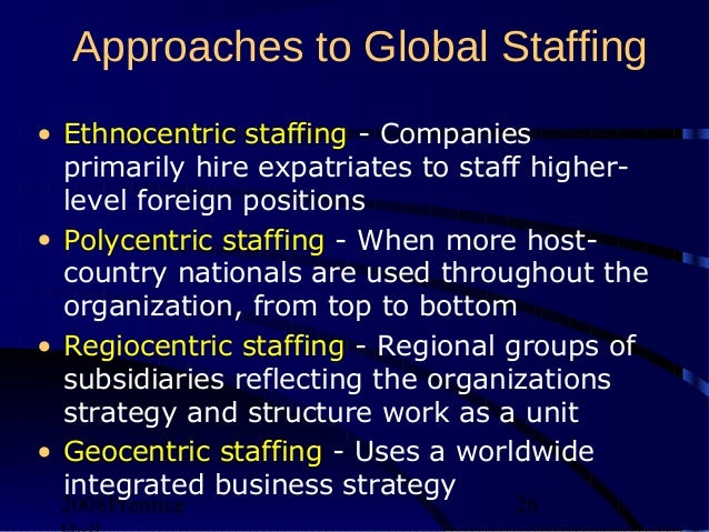 how would the ethnocentric staffing approach benefit starbucks enterprise Global remuneration and global staffing compensation and benefits programme must be consistent with organizational approach to global staffing ethnocentric.