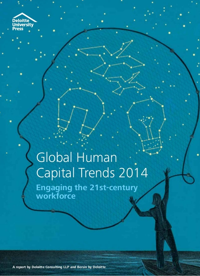 Global Human Capital Trends 2014 Engaging the 21st-century workforce A report by Deloitte Consulting LLP and Bersin by Del...