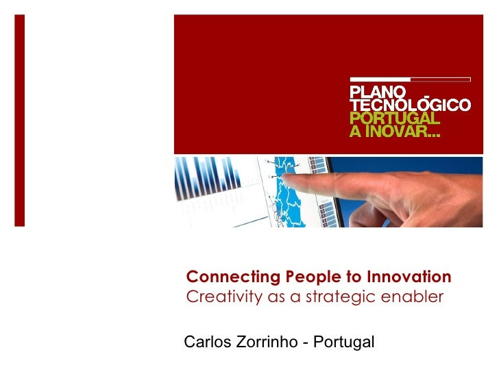 Connecting People to Innovation Creativity as a strategic enabler Carlos Zorrinho - Portugal