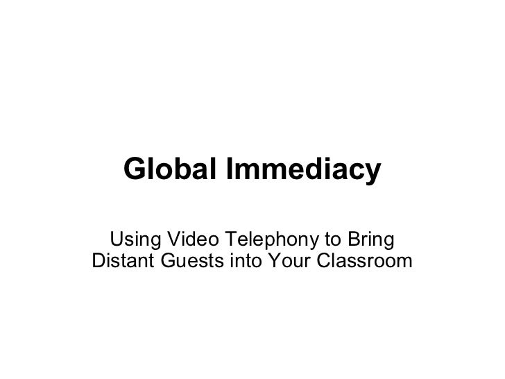 Global Immediacy Using Video Telephony to Bring Distant Guests into Your Classroom