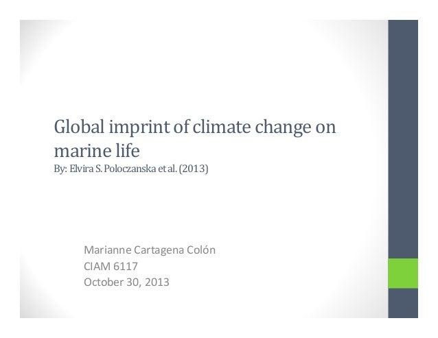 Globalimprintofclimatechangeon marinelife By:ElviraS.Poloczanskaetal.(2013)  MarianneCartagenaColón CIAM61...