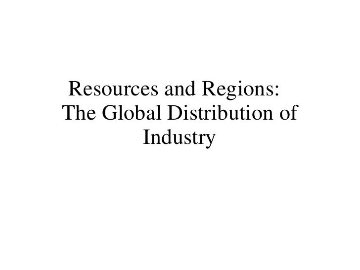Resources and Regions:  The Global Distribution of Industry