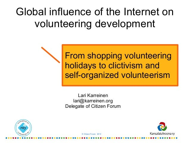 Global influence of the Internet on volunteering development From shopping volunteering holidays to clictivism and self-or...