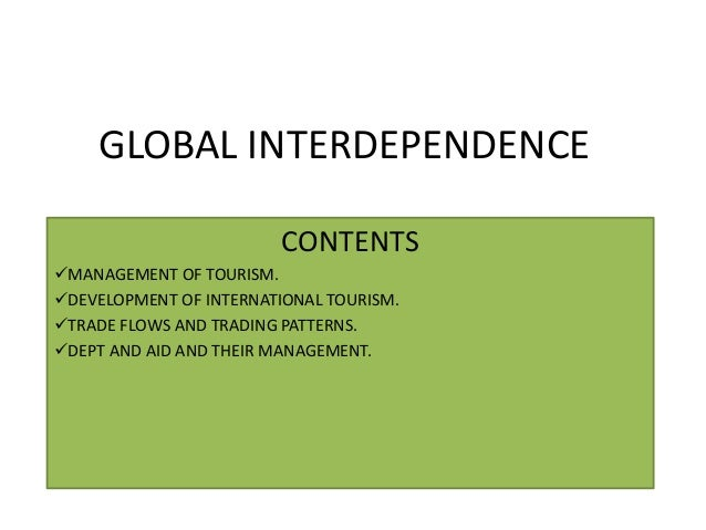 global interdependence a level Definition of interdependence in english: interdependence (also interdependency) noun  'the social economy addresses the interdependence of people within society, not just the adding.