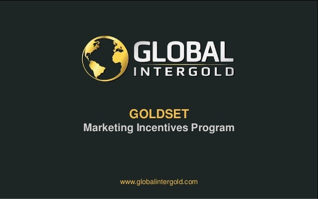 GOLDSET Marketing Incentives Program www.globalintergold.com