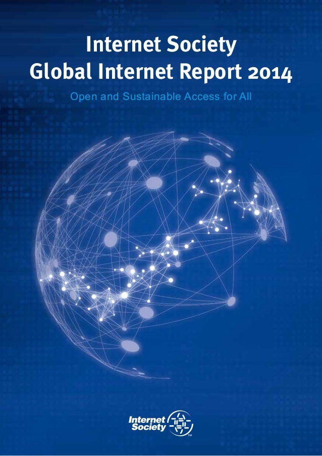 Global Internet Report 2014 Internet Society Open and Sustainable Access for All
