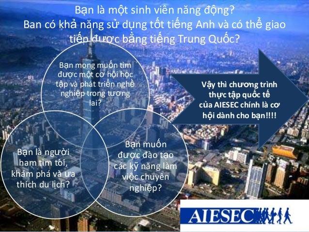 Bạn là một sinh viên năng động?Ban có khả năng sử dụng tốt tiếng Anh và có thể giaotiếp được bằng tiếng Trung Quốc?Bạn mon...