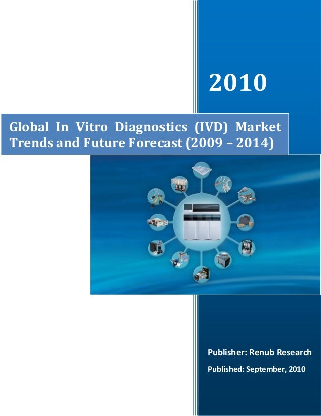 2010 Publisher: Renub Research Published: September, 2010 Global In Vitro Diagnostics (IVD) Market Trends and Future Forec...