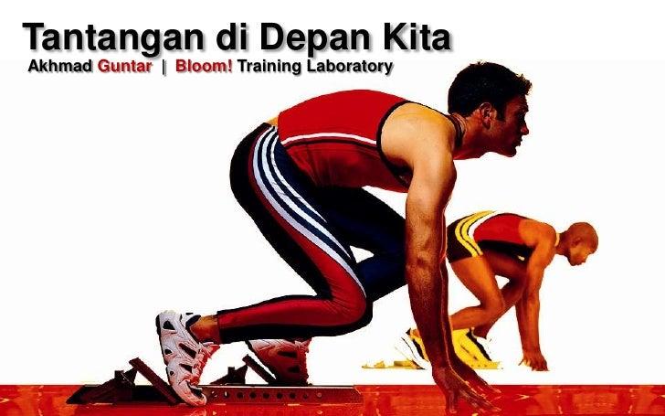 Tantangan di Depan Kita Akhmad Guntar | Bloom! Training Laboratory