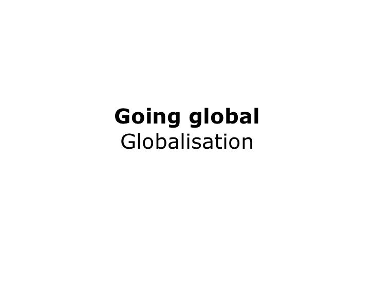 Going global Globalisation