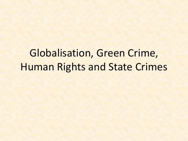Globalisation, Green Crime,Human Rights and State Crimes