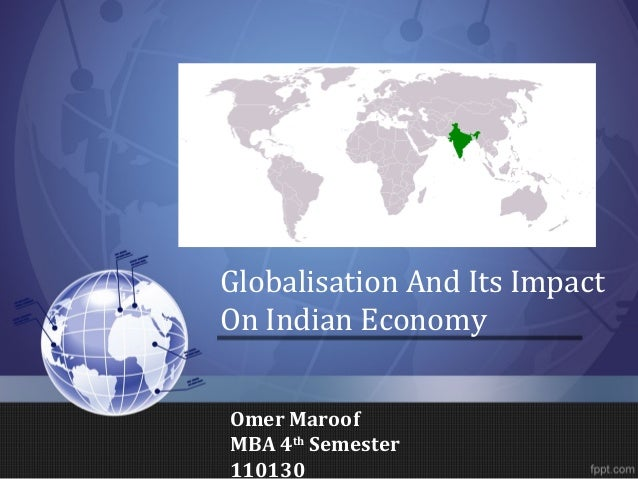 Globalisation And Its Impact On Indian Economy Omer Maroof MBA 4th Semester 110130