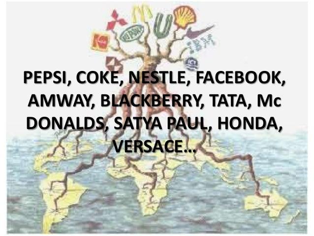 PEPSI, COKE, NESTLE, FACEBOOK, AMWAY, BLACKBERRY, TATA, Mc DONALDS, SATYA PAUL, HONDA, VERSACE…