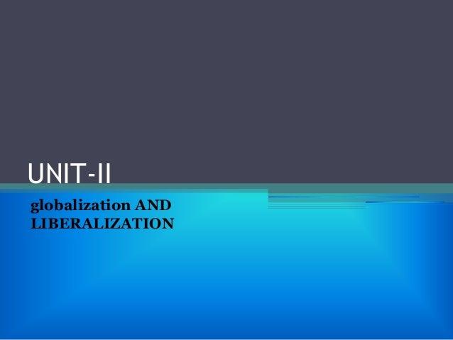 UNIT-II globalization AND LIBERALIZATION